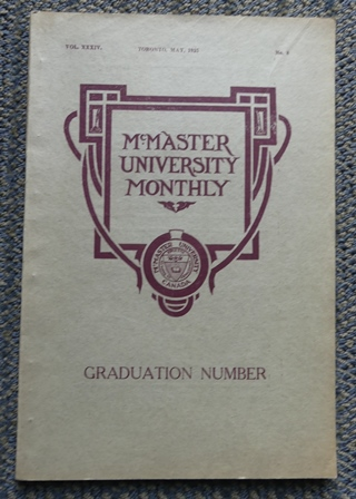 Image for McMASTER UNIVERSITY 1925.  A YEAR BOOK OF McMASTER UNIVERSITY WITH WHICH IS INCORPORATED THE MAY NUMBER OF THE McMASTER UNIVERSITY MONTHLY.  GRADUATION NUMBER, TORONTO, MAY, 1925, VOL. XXXIV, NO. 8.