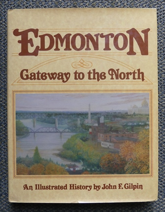 Image for EDMONTON:  GATEWAY TO THE NORTH.  AN ILLUSTRATED HISTORY.