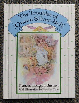 Image for THE TROUBLES OF QUEEN SILVER-BELL.  AS TOLD BY QUEEN CROSSPATCH.  WITH:  HOW WINNIE HATCHED THE LITTLE ROOKS.  (TWO STORIES IN ONE BOOK.)