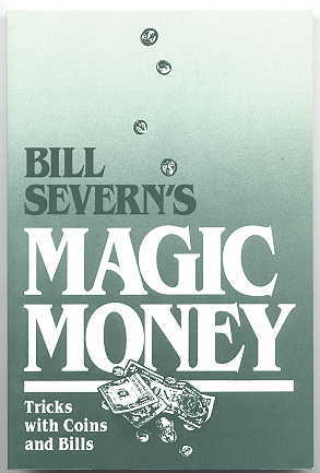 Image for BILL SEVERN'S MAGIC MONEY:  MAGIC WITH COINS AND BILLS.