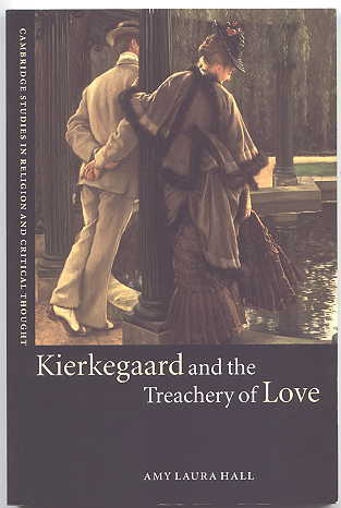 Image for KIERKEGAARD AND THE TREACHERY OF LOVE.  CAMBRIDGE STUDIES IN RELIGION AND CRITICAL THOUGHT 9.