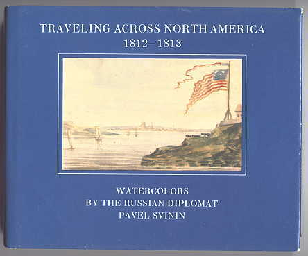 Image for TRAVELING ACROSS NORTH AMERICA 1812-1813.  WATERCOLORS BY THE RUSSIAN DIPLOMAT PAVEL SVININ.