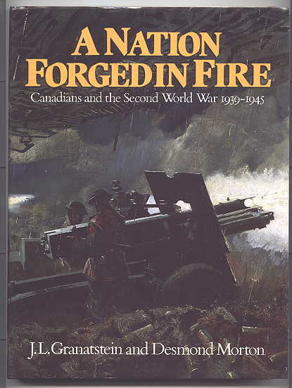 Image for A NATION FORGED IN FIRE:  CANADIANS AND THE SECOND WORLD WAR, 1939-1945.