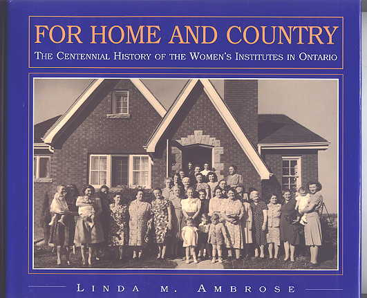 Image for FOR HOME AND COUNTRY:  THE CENTENNIAL HISTORY OF THE WOMEN'S INSTITUTES IN ONTARIO.