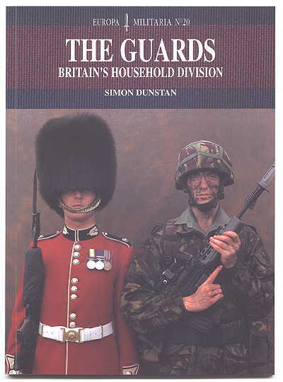 Image for THE GUARDS:  BRITAIN'S HOUSEHOLD DIVISION.  EUROPA MILITARIA No. 20.