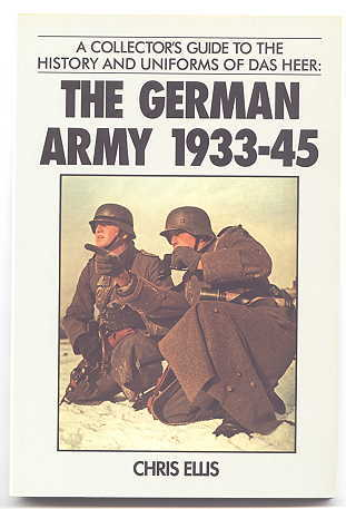Image for THE GERMAN ARMY 1933-45:  A COLLECTOR'S GUIDE TO THE HISTORY AND UNIFORMS OF DAS HEER.