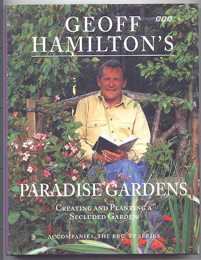Image for GEOFF HAMILTON'S PARADISE GARDENS.  CREATING AND PLANTING A SECLUDED GARDEN.