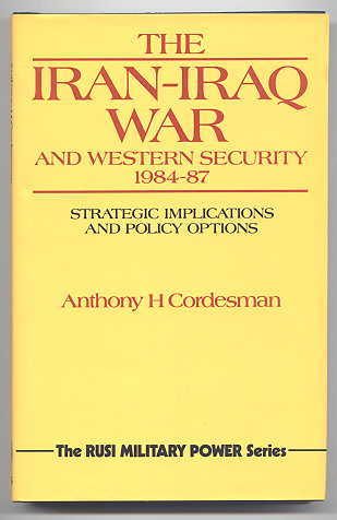 Image for THE IRAN-IRAQ WAR AND WESTERN SECURITY 1984-87: STRATEGIC IMPLICATIONS AND POLICY OPTIONS.