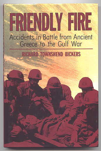 Image for FRIENDLY FIRE: ACCIDENTS IN BATTLE FROM ANCIENT GREECE TO THE GULF WAR.