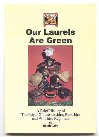 Image for OUR LAURELS ARE GREEN.  A BRIEF HISTORY OF THE ROYAL GLOUCESTERSHIRE, BERKSHIRE AND WILTSHIRE REGIMENT.