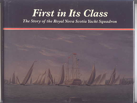Image for FIRST IN ITS CLASS: THE STORY OF THE ROYAL NOVA SCOTIA YACHT SQUADRON.