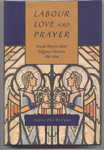 Image for LABOUR, LOVE, AND PRAYER: FEMALE PIETY IN ULSTER RELIGIOUS LITERATURE, 1850-1914.