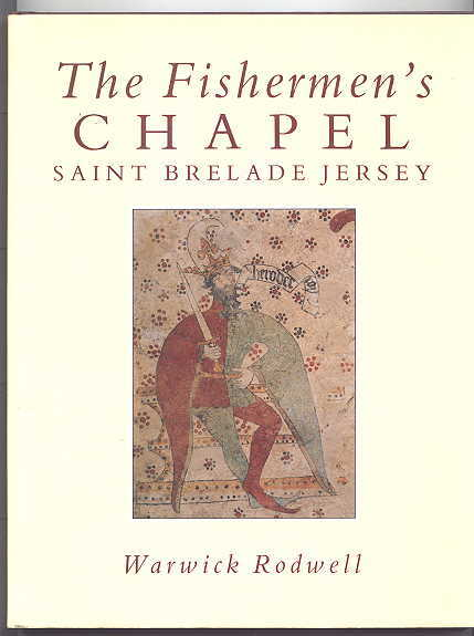 Image for THE FISHERMEN'S CHAPEL, SAINT BRELADE, JERSEY:  ITS ARCHAEOLOGY, ARCHITECTURE, WALL PAINTINGS AND CONSERVATION.