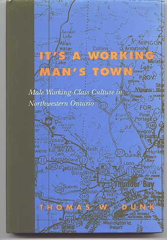 Image for IT'S A WORKING MAN'S TOWN:  MALE WORKING-CLASS CULTURE IN NORTHWESTERN ONTARIO.