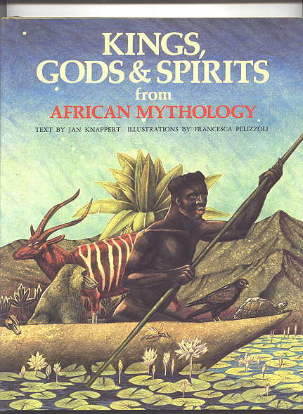 Image for KINGS, GODS & SPIRITS FROM AFRICAN MYTHOLOGY.  WORLD MYTHOLOGIES SERIES.