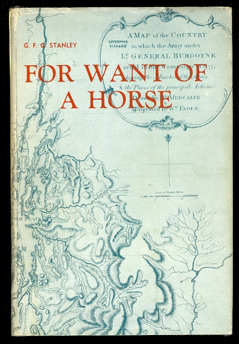 Image for FOR WANT OF A HORSE:  BEING A JOURNAL OF THE CAMPAIGNS AGAINST THE AMERICANS IN 1776 AND 1777 CONDUCTED FROM CANADA, BY AN OFFICER WHO SERVED WITH LT. GEN. BURGOYNE.