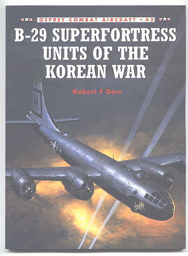 Image for B-29 SUPERFORTRESS UNITS OF THE KOREAN WAR.  OSPREY COMBAT AIRCRAFT 42.