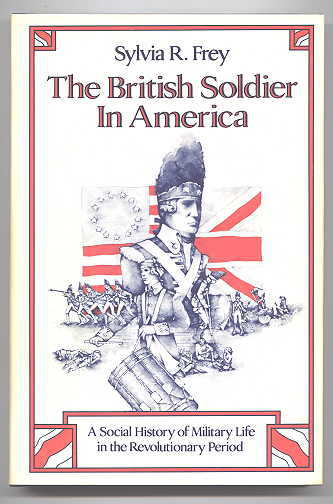 Image for THE BRITISH SOLDIER IN AMERICA:  A SOCIAL HISTORY OF MILITARY LIFE IN THE REVOLUTIONARY PERIOD.