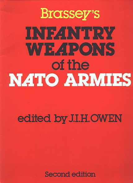 Image for BRASSEY'S INFANTRY WEAPONS OF THE NATO ARMIES:  INFANTRY WEAPONS, INCLUDING INFANTRY SUPPORT VEHICLES, AND COMBAT AIDS IN CURRENT USE BY THE REGULAR AND RESERVE FORCES.