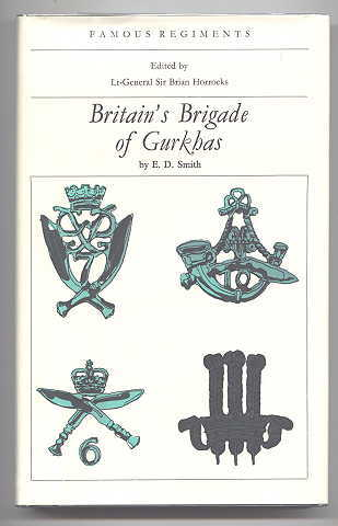 Image for BRITAIN'S BRIGADE OF GURKHAS (THE 2nd K.E.O. GOORKHA RIFLES; THE 6th Q.E.O. GURKHA RIFLES; THE 7th D.E.O. GURKHA RIFLES; THE 10th P.M.O. GURKHA RIFLES).  FAMOUS REGIMENTS SERIES.