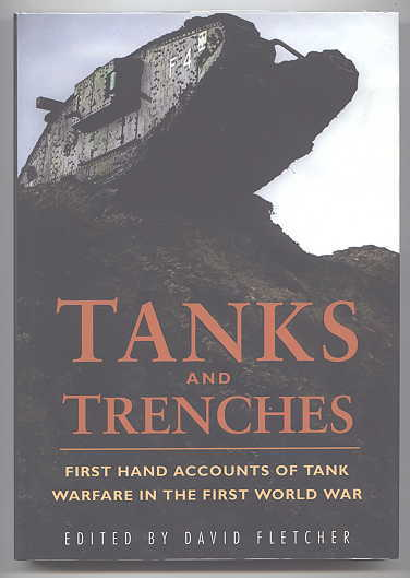 Image for TANKS AND TRENCHES:  FIRST HAND ACCOUNTS OF TANK WARFARE IN THE FIRST WORLD WAR.