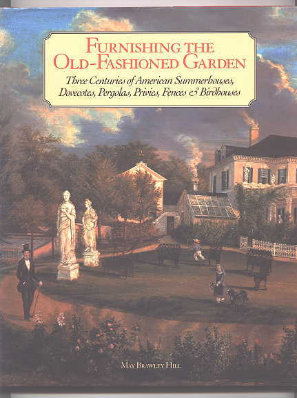 Image for FURNISHING THE OLD-FASHIONED GARDEN:  THREE CENTURIES OF AMERICAN SUMMERHOUSES, DOVECOTES, PERGOLAS, PRIVIES, FENCES & BIRDHOUSES.