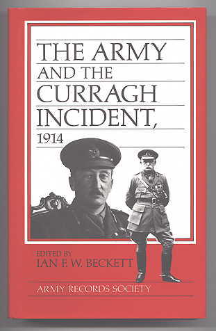 Image for THE ARMY AND THE CURRAGH INCIDENT, 1914.  PUBLICATIONS OF THE ARMY RECORDS SOCIETY VOL. 2.