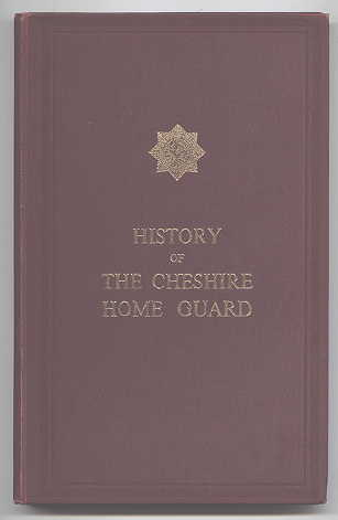 Image for HISTORY OF THE CHESHIRE HOME GUARD FROM L.D.V. FORMATION TO STAND-DOWN, 1940-1944.