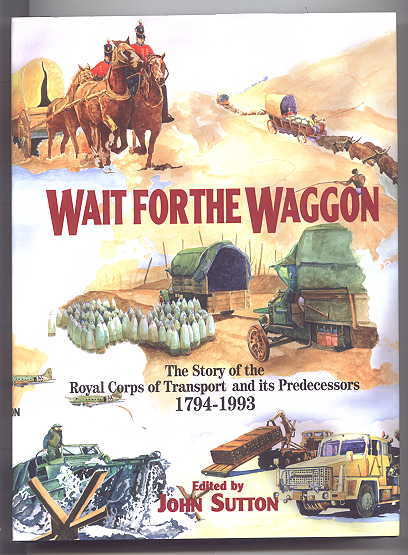 Image for WAIT FOR THE WAGGON:  THE STORY OF THE ROYAL CORPS OF TRANSPORT AND ITS PREDECESSORS, 1794-1993.  (WAGON)