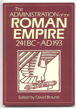 Image for THE ADMINISTRATION OF THE ROMAN EMPIRE (241 BC - AD 193).