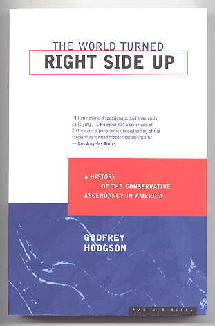 Image for THE WORLD TURNED RIGHT SIDE UP:  A HISTORY OF THE CONSERVATIVE ASCENDANCY IN AMERICA.
