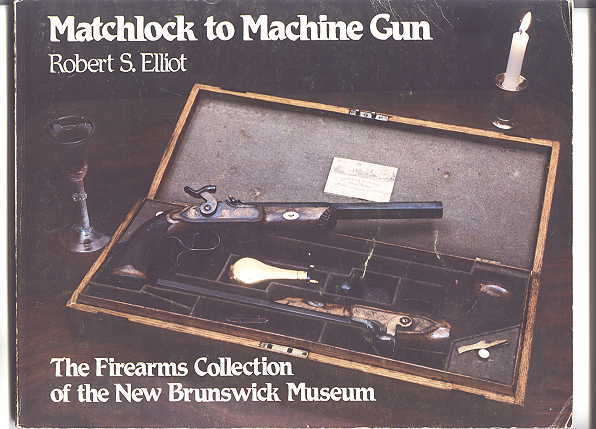 Image for MATCHLOCK TO MACHINE GUN:  THE FIREARMS COLLECTION OF THE NEW BRUNSWICK MUSEUM.