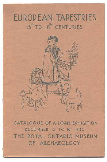 Image for EUROPEAN TAPESTRIES XV TO XVIII CENTURIES.  (15th TO 18th CENTURIES.)  CATALOGUE OF A LOAN EXHIBITION, DECEMBER 5th - 16th, 1945.  ROYAL ONTARIO MUSEUM OF ARCHAEOLOGY.