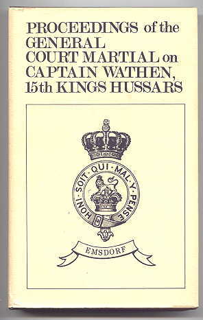 Image for PROCEEDINGS OF THE GENERAL COURT MARTIAL UPON THE TRIAL OF CAPTAIN WATHEN, FIFTEENTH KING'S HUSSARS.