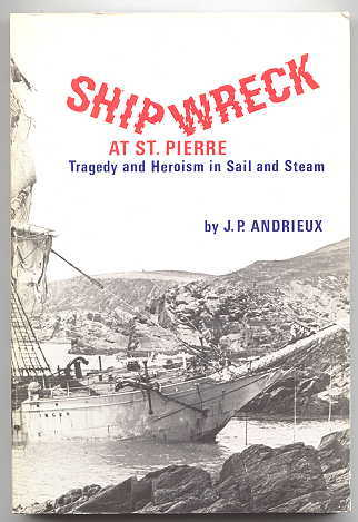 Image for SHIPWRECK AT ST. PIERRE:  TRAGEDY AND HEROISM IN SAIL AND STEAM.