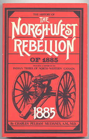Image for THE HISTORY OF THE NORTH-WEST REBELLION OF 1885.  COMPRISING A FULL AND IMPARTIAL ACCOUNT OF THE ORIGIN AND PROGRESS OF THE WAR, OF THE VARIOUS ENGAGEMENTS WITH THE INDIANS AND HALF-BREEDS, OF THE HEROIC DEEDS PERFORMED BY OFFICERS AND MEN...