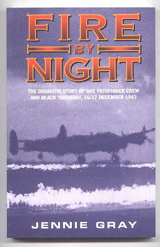 Image for FIRE BY NIGHT:  THE STORY OF ONE PATHFINDER CREW & BLACK THURSDAY, 16th/17th DECEMBER 1943.