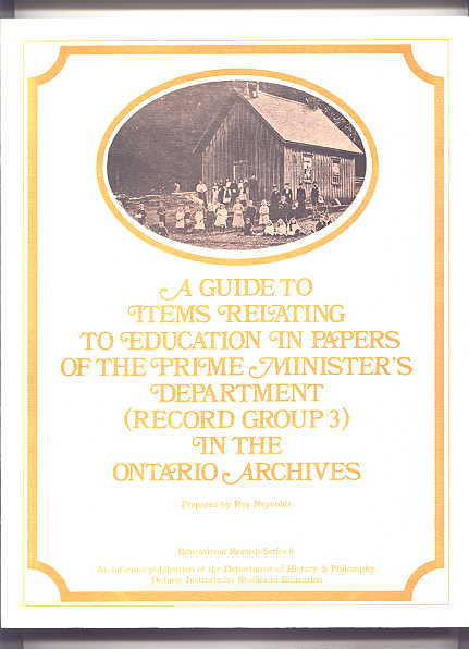 Image for A GUIDE TO ITEMS RELATING TO EDUCATION IN PAPERS OF THE PRIME MINISTER'S DEPARTMENT (RECORDS GROUP 3) IN THE ONTARIO ARCHIVES.