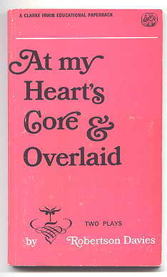 Image for AT MY HEART'S CORE & OVERLAID.  TWO PLAYS BY ROBERTSON DAVIES.