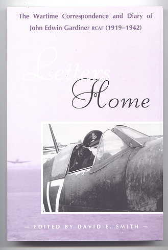 Image for LETTERS HOME:  THE WARTIME CORRESPONDENCE AND DIARY OF JOHN EDWIN GARDINER RCAF (1919-1942).