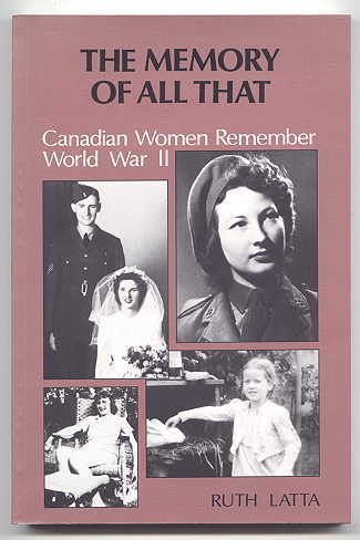 Image for THE MEMORY OF ALL THAT:  CANADIAN WOMEN REMEMBER WORLD WAR II.