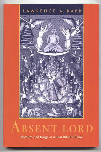 Image for ABSENT LORD:  ASCETICS AND KINGS IN A JAIN RITUAL CULTURE.