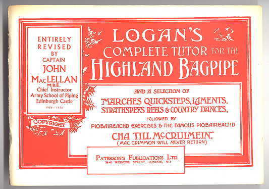 Image for LOGAN'S COMPLETE TUTOR FOR THE HIGHLAND BAGPIPE AND A SELECTION OF MARCHES, QUICKSTEPS, LAMENTS, STRATHSPEYS, REELS & COUNTRY DANCES FOLLOWED BY PIOBAIREACHD EXERCISES & THE FAMOUS PIOBAIREACHD CHA TILL McCRUIMEIN (MAC CRIMMON WILL NEVER RETURN).