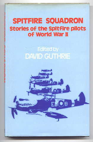 Image for SPITFIRE SQUADRON.  STORIES OF THE SPITFIRE PILOTS OF WORLD WAR II.