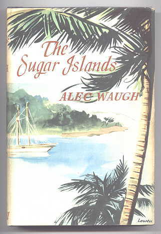 Image for THE SUGAR ISLANDS:  A COLLECTION OF PIECES WRITTEN ABOUT THE WEST INDIES BETWEEN 1928 AND 1953.