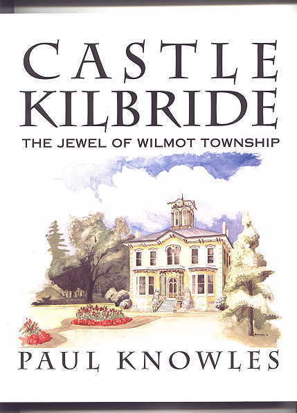 Image for CASTLE KILBRIDE:  THE JEWEL OF WILMOT TOWNSHIP.