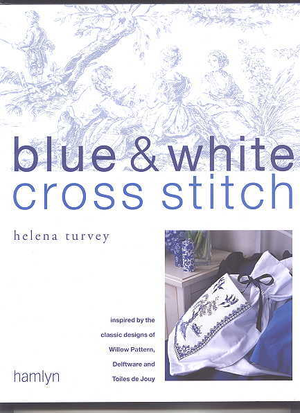 Image for BLUE & WHITE CROSS STITCH.  INSPIRED BY THE CLASSIC DESIGNS OF WILLOW PATTERN, DELFTWARE AND TOILES DE JOUY.