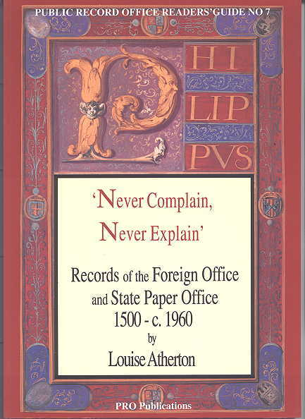 Image for NEVER COMPLAIN, NEVER EXPLAIN:  RECORDS OF THE FOREIGN OFFICE AND STATE PAPER OFFICE 1500-C.1960.  PUBLIC RECORD OFFICE READERS' GUIDE NO. 7.