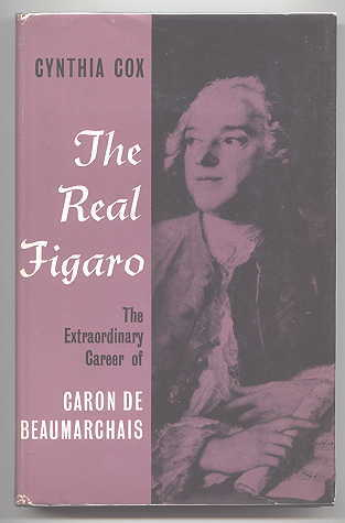 Image for THE REAL FIGARO: THE EXTRAORDINARY CAREER OF CARON DE BEAUMARCHAIS.