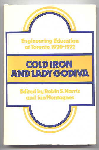 Image for COLD IRON AND LADY GODIVA: ENGINEERING EDUCATION AT TORONTO 1920-1972.